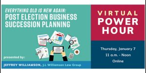 Virtual Power Hour Focused on Post-Election Business Succession Planning with Attorney Jeffery Williamson