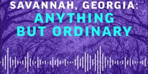 """Savannah, Georgia: Anything But Ordinary Podcast Hosts Author of """"Midnight in the Garden of Good and Evil"""""""